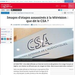 Images d'otages assassinés à la télévision : que dit le CSA ?