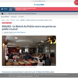 IMAGES - Le Bistrot du Palais ouvre ses portes au public à Laval