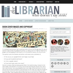 Book Cover Images and Copyright - The Librarian Who Doesn't Say Shhh!