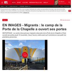 EN IMAGES - Migrants : le camp de la Porte de la Chapelle a ouvert ses portes