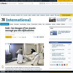 Les images d'un musée saccagé par des djihadistes en Irak