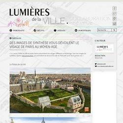 Des images de synthèse vous dévoilent le visage de Paris au Moyen-Age