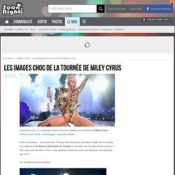 Les images choc de la tournée de Miley Cyrus