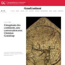 L'imaginaire des continents, une conversation avec Christian Grataloup