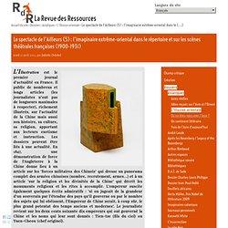 Le spectacle de l'Ailleurs (5) : l'imaginaire extrême-oriental dans le répertoire et sur les scènes théâtrales françaises (1900-1931)