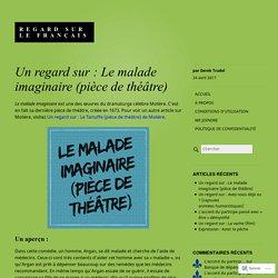 Un regard sur : Le malade imaginaire (pièce de théâtre)