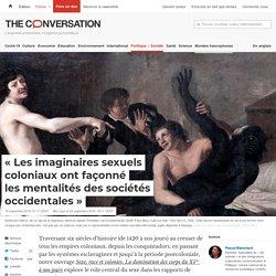 «Lesimaginaires sexuels coloniaux ont façonné lesmentalités dessociétés occidentales»