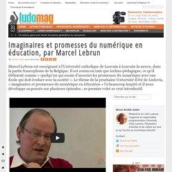 Imaginaires et promesses du numérique en éducation, par Marcel Lebrun