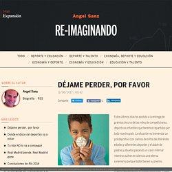 Re-imaginando - Déjame perder, por favor - Blogs Expansión.com