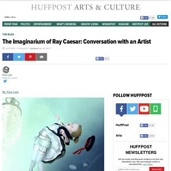 The Imaginarium of Ray Caesar: Conversation with an Artist
