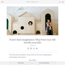 Foster their imagination: Why fewer toys will benefit your kids - Motherly