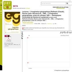 Lectures : L'imagination géographique [Raffestin (Claude), Racine (Jean- Bernard) dir., 1986, « L'Imagination géographique, actes du colloque 1985 ». Géotopiques, Universités de Genève et Lausanne] - persee.fr