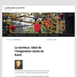 Le bonheur, idéal de l'imagination (texte de Kant) - La philosophie au bac 2013La philosophie au bac 2013