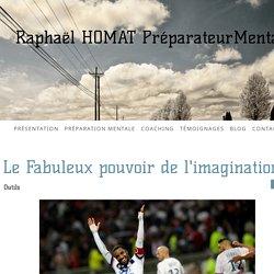 Le Fabuleux pouvoir de l'imagination - Raphaël HOMAT Préparateur Mental