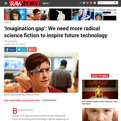 'Imagination gap': We need more radical science fiction to inspire future technology
