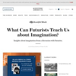What Can Futurists Teach Us about Imagination? - Scientific American Blog Network