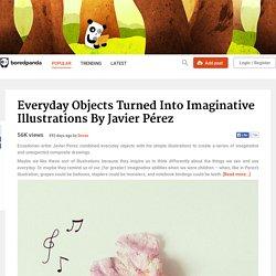 Everyday Objects Turned Into Imaginative Illustrations by Javier Pérez