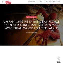 Un fan imagine la bande annonce d'un film Spider-Man version 90's avec Elijah Wood en Peter Parker