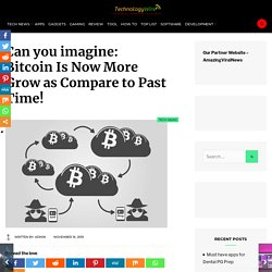 Can you imagine: Bitcoin Is Now More Grow as Compare to Past Time! - TechnologyWire