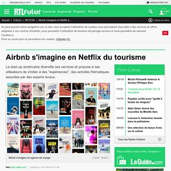 Airbnb s'imagine en Netflix du tourisme