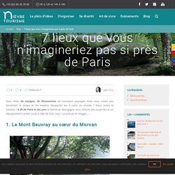 7 lieux que vous n'imagineriez pas si près de Paris - Nièvre Tourisme