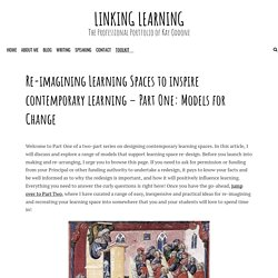 Re-imagining Learning Spaces to inspire contemporary learning – Part One: Models for Change