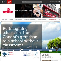 Re-imagining education: from Gandhi's grandson to a school without classrooms