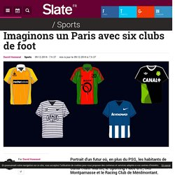 Imaginons un Paris avec six clubs de foot