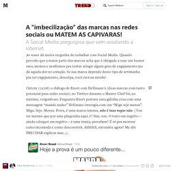 """A """"imbecilização"""" das marcas nas redes sociais ou MATEM AS CAPIVARAS! — Revista Trendr"""