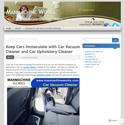 Keep Cars Immaculate with Car Vacuum Cleaner and Car Upholstery Cleaner