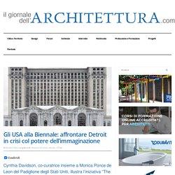 Gli USA alla Biennale: affrontare Detroit in crisi col potere dell'immaginazione