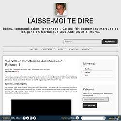 """""""La Valeur Immatérielle des Marques"""" - Episode 1 - Laisse-moi te dire, communication et publicité"""