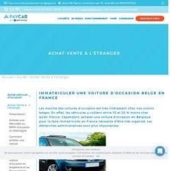 Immatriculer une voiture d'occasion belge en France - PayCar