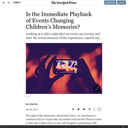 Is the Immediate Playback of Events Changing Children's Memories?