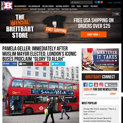 "Pamela Geller: Immediately After Muslim Mayor Elected, London's Iconic Buses Proclaim ""Glory To Allah"""