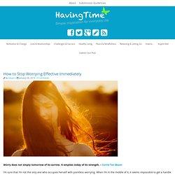Cómo dejar de preocuparse eficaz Inmediatamente - HavingTime