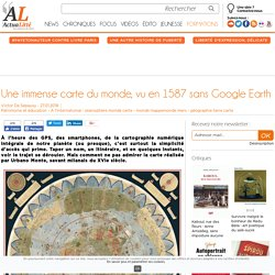 Une immense carte du monde, vu en 1587 sans Google Earth
