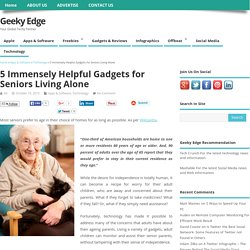 5 Immensely Helpful Gadgets for Seniors Living Alone