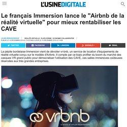 """Le français Immersion lance le """"Airbnb de la réalité virtuelle"""" pour mieux rentabiliser les CAVE"""