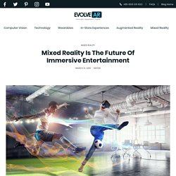 Mixed Reality Is The Future Of Immersive Entertainment - EvolveAR