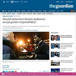Should immersive theatre audiences accept greater responsibility?