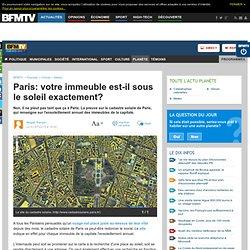Planète : Paris: votre immeuble est-il sous le soleil exactement?