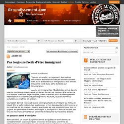 Pas toujours facile d'être immigrant : Articles : Tout : Arrondissement.com
