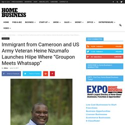 """Immigrant from Cameroon and US Army Veteran Heine Nzumafo Launches Hiipe Where """"Groupon Meets Whatsapp"""""""