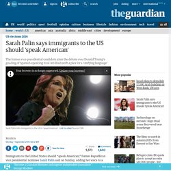 Sarah Palin says immigrants to the US should 'speak American'