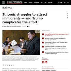 St. Louis struggles to attract immigrants — and Trump complicates the effort