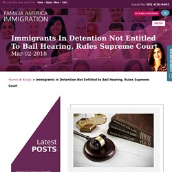 Immigrants in Detention Not Entitled to Bail Hearing, Rules Supreme Court