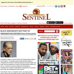 BLACK IMMIGRANTS NOT PART OF IMMIGRATION REFORM First of two parts - Los Angeles Sentinel