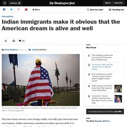 Indian immigrants make it obvious that the American dream is alive and well