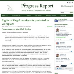 Rights of illegal immigrants protected in workplace - The Progress Report